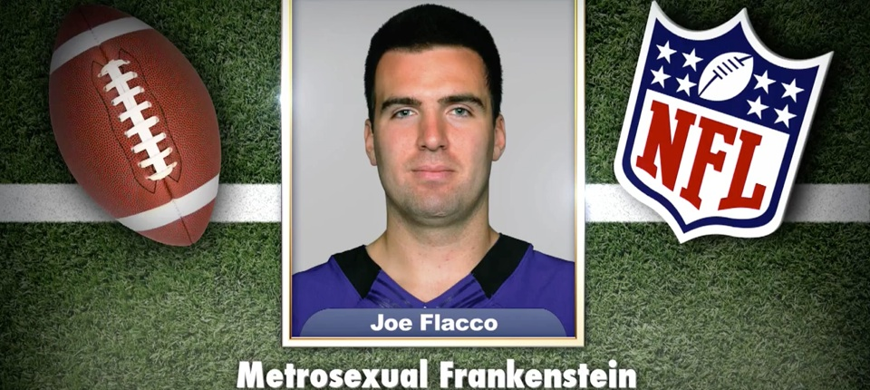Joe Flacco - Metrosexual Frankenstein